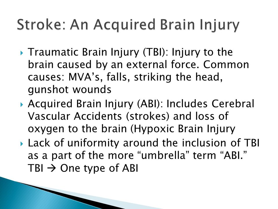  Traumatic Brain Injury (TBI): Injury to the brain caused by an external force.