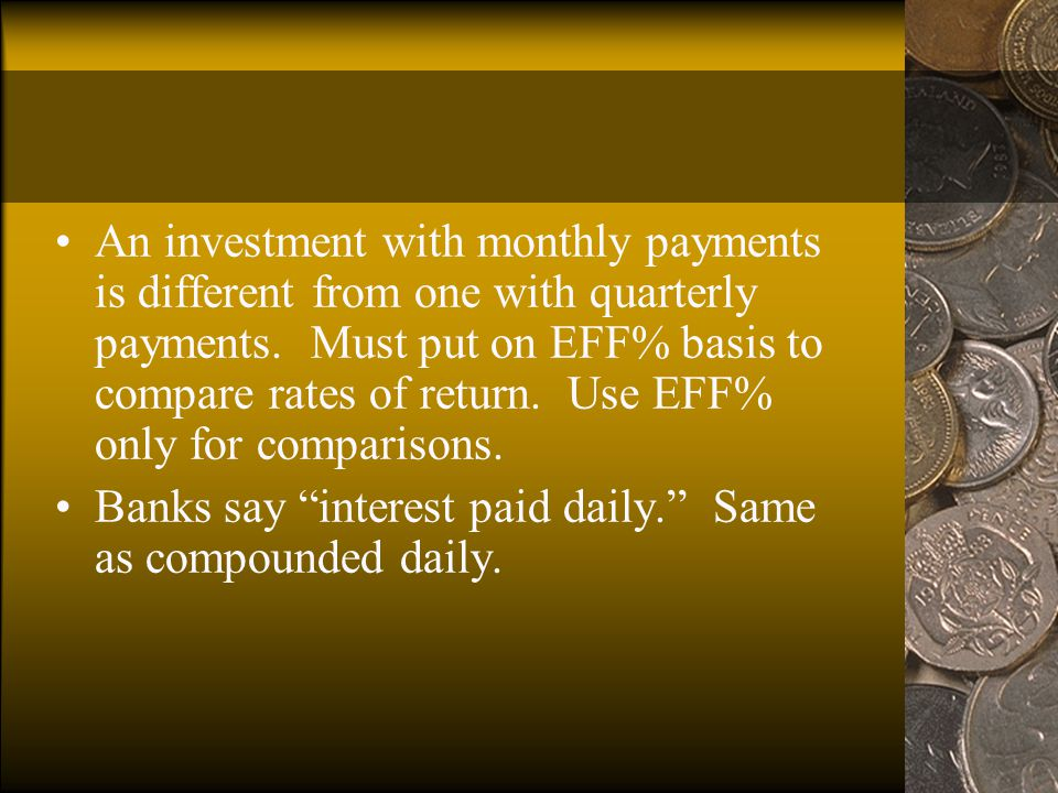 Effective Annual Rate (EAR = EFF%) The EAR is the annual rate which causes PV to grow to the same FV as under multi-period compounding Example: Invest