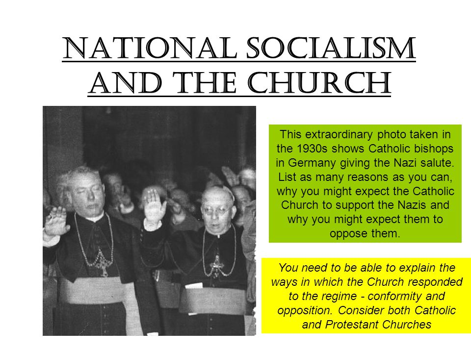 National Socialism and the Church You need to be able to explain the ways in which the Church responded to the regime - conformity and opposition. Con