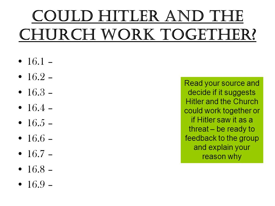 Could Hitler and the Church work together? 16.1 – 16.2 – 16.3 – 16.4 – 16.5 – 16.6 – 16.7 – 16.8 – 16.9 – Read your source and decide if it suggests H