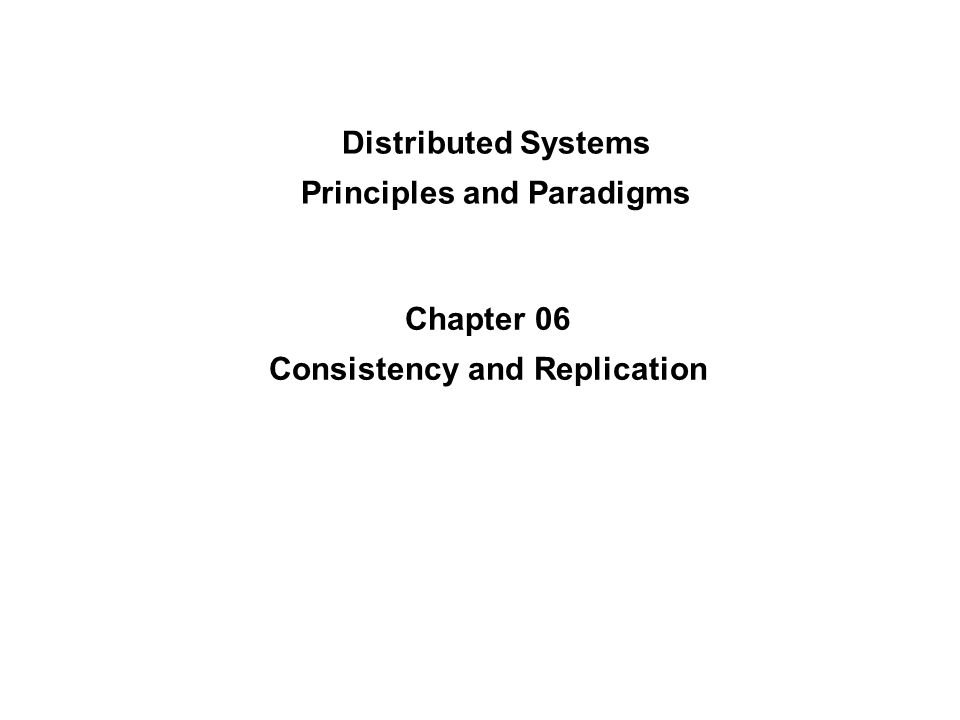 Distributed Systems Principles and Paradigms Chapter 06 Consistency and Replication