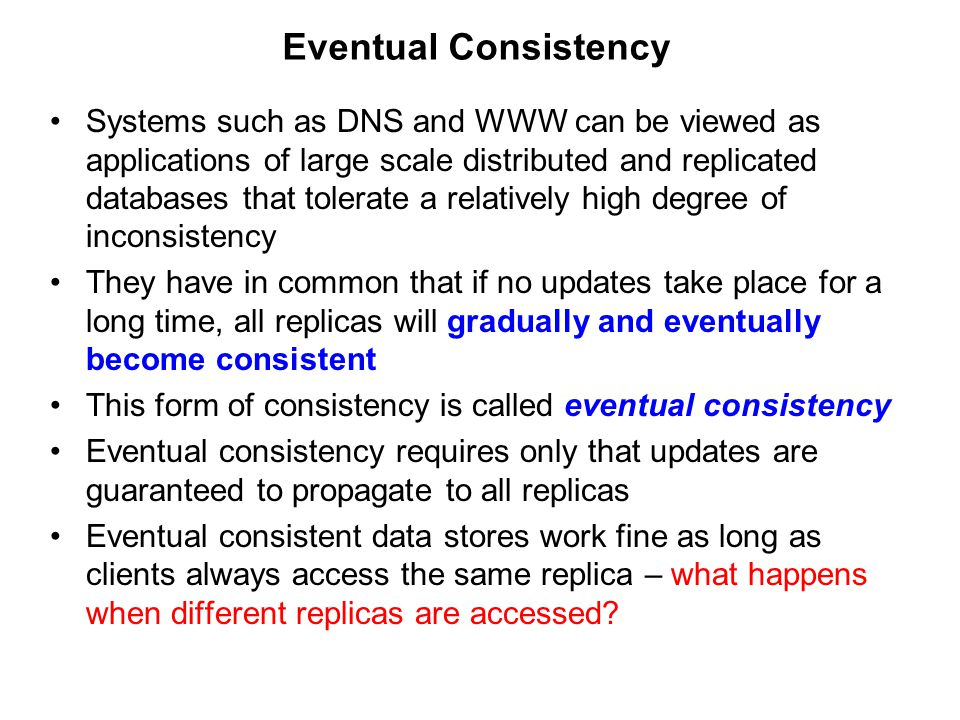 Systems such as DNS and WWW can be viewed as applications of large scale distributed and replicated databases that tolerate a relatively high degree o
