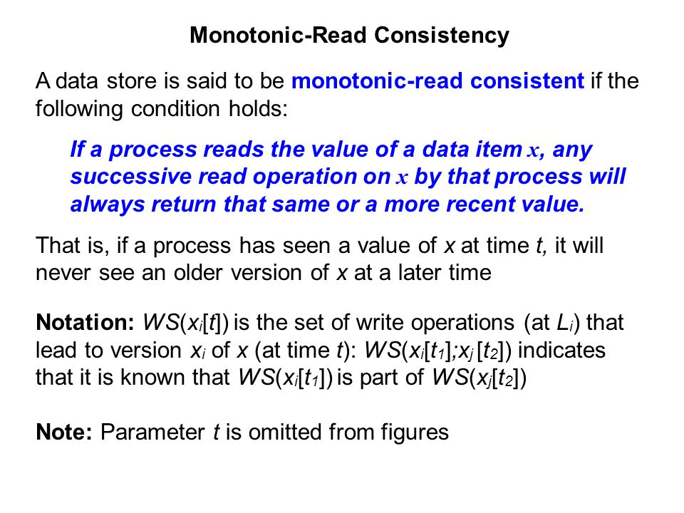 Monotonic-Read Consistency A data store is said to be monotonic-read consistent if the following condition holds: If a process reads the value of a da