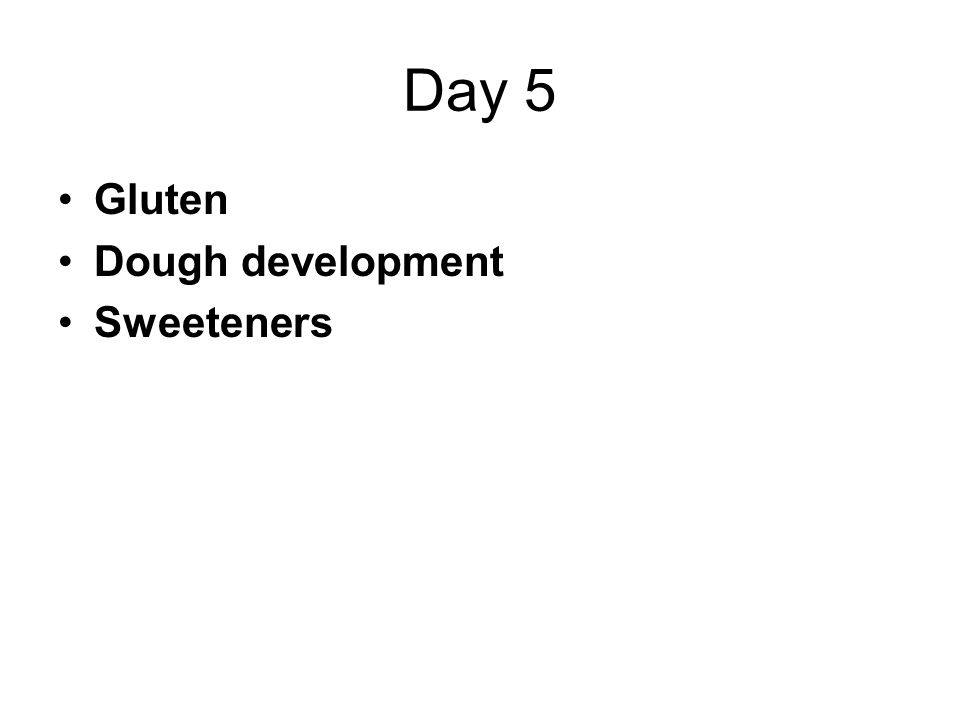 Day 5 Gluten Dough development Sweeteners