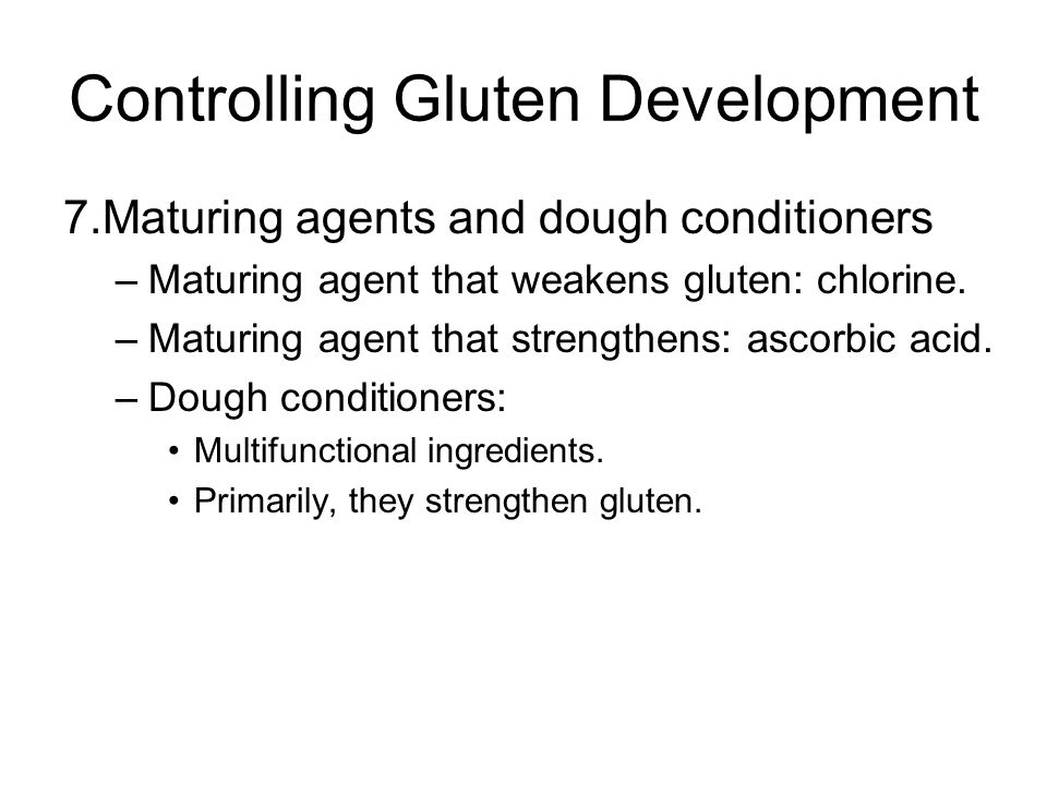 Controlling Gluten Development 7.Maturing agents and dough conditioners –Maturing agent that weakens gluten: chlorine.