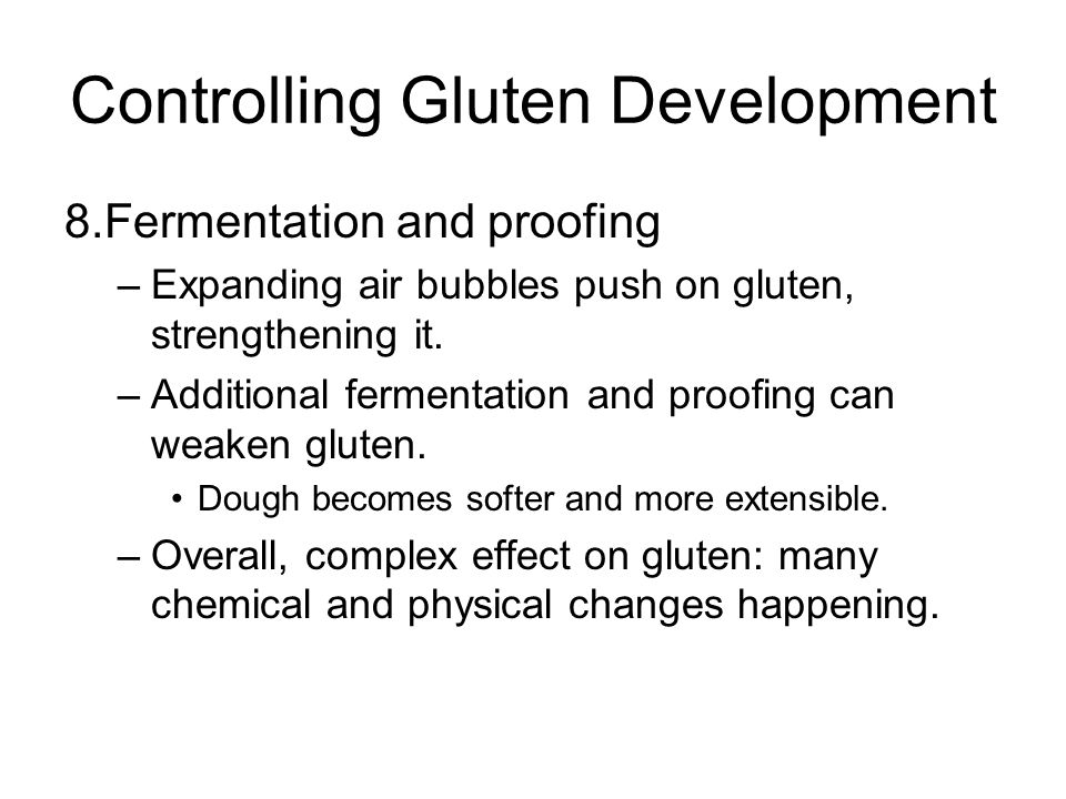 Controlling Gluten Development 8.Fermentation and proofing –Expanding air bubbles push on gluten, strengthening it.