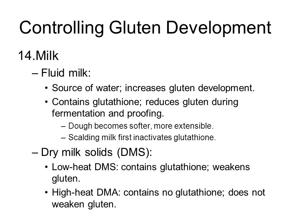 Controlling Gluten Development 14.Milk –Fluid milk: Source of water; increases gluten development.