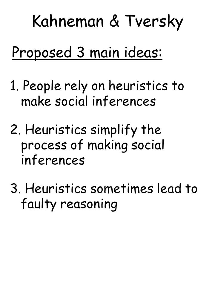 Kahneman & Tversky 1. People rely on heuristics to make social inferences 2.