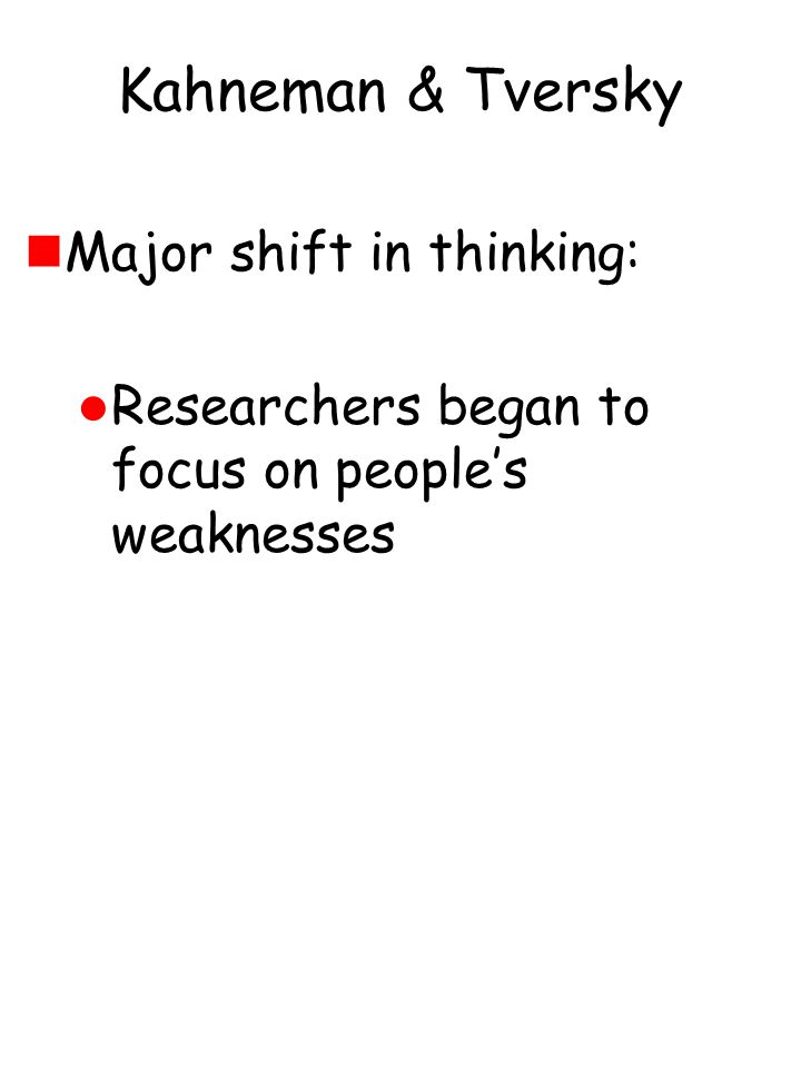Kahneman & Tversky nMajor shift in thinking: l Researchers began to focus on people's weaknesses