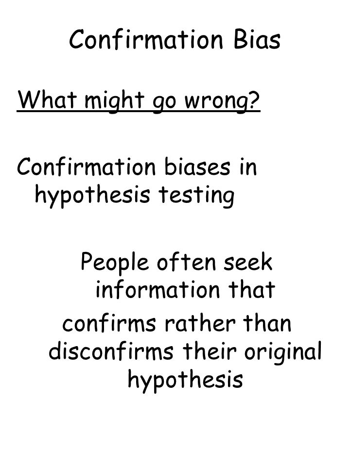Confirmation Bias What might go wrong.