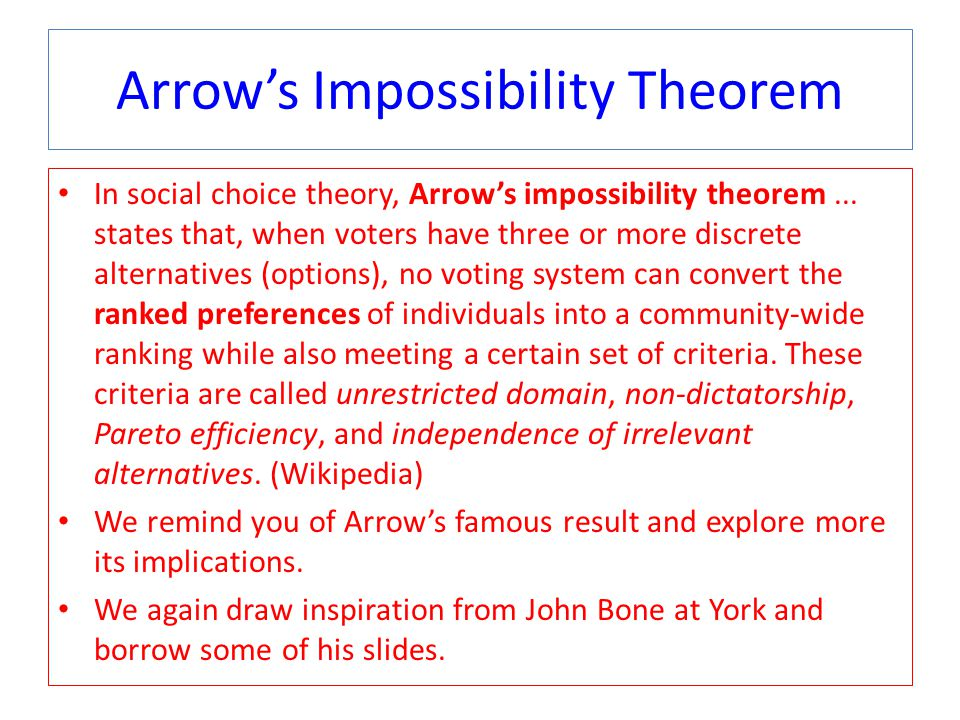 Arrow's Impossibility Theorem In social choice theory, Arrow's impossibility theorem...