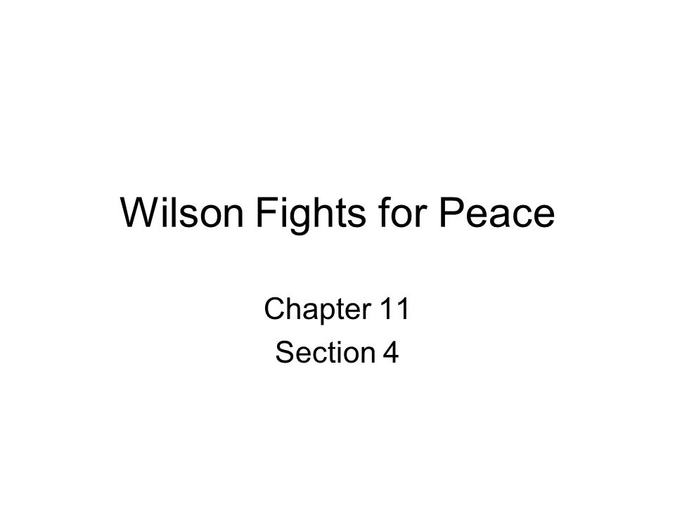 Wilson Fights for Peace Chapter 11 Section 4