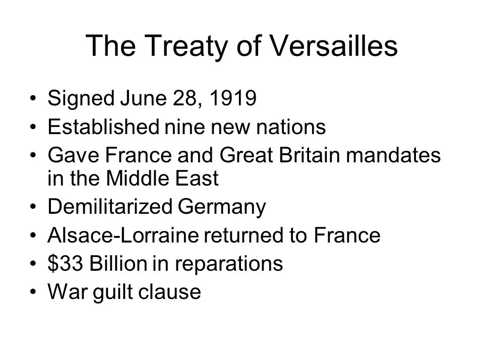 The Treaty of Versailles Signed June 28, 1919 Established nine new nations Gave France and Great Britain mandates in the Middle East Demilitarized Ger