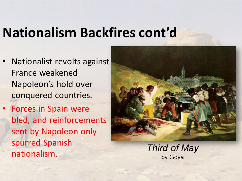 Nationalism Backfires cont'd Nationalist revolts against France weakened Napoleon's hold over conquered countries.