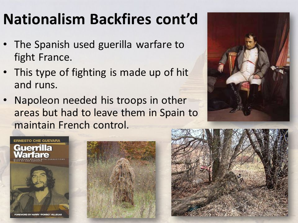 Nationalism Backfires cont'd The Spanish used guerilla warfare to fight France.