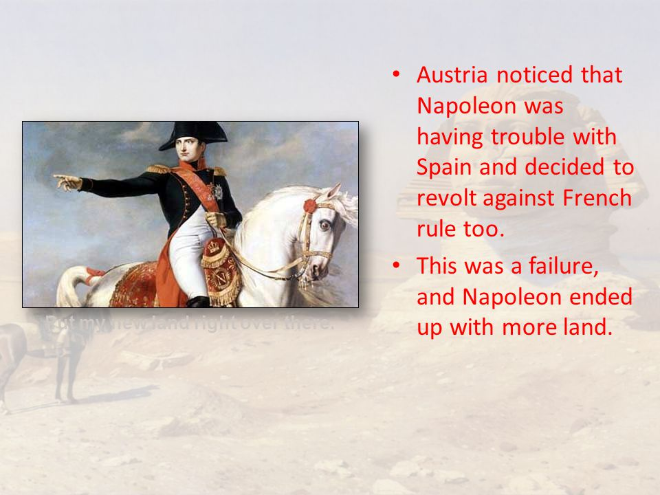 Austria noticed that Napoleon was having trouble with Spain and decided to revolt against French rule too.