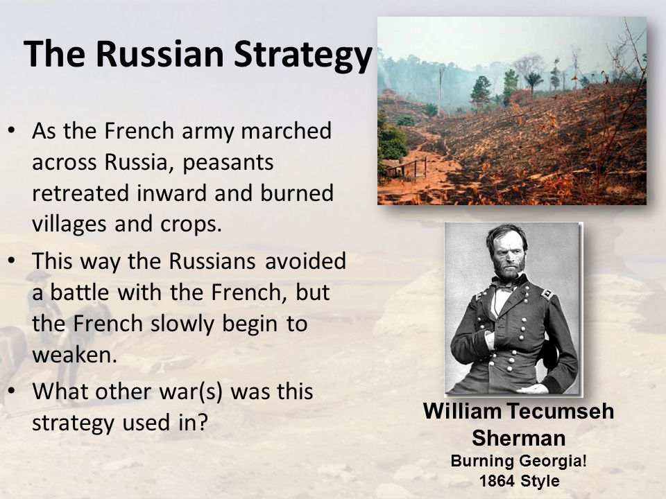 The Russian Strategy As the French army marched across Russia, peasants retreated inward and burned villages and crops.
