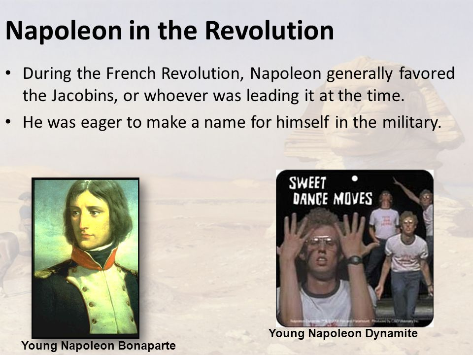 Napoleon in the Revolution During the French Revolution, Napoleon generally favored the Jacobins, or whoever was leading it at the time.