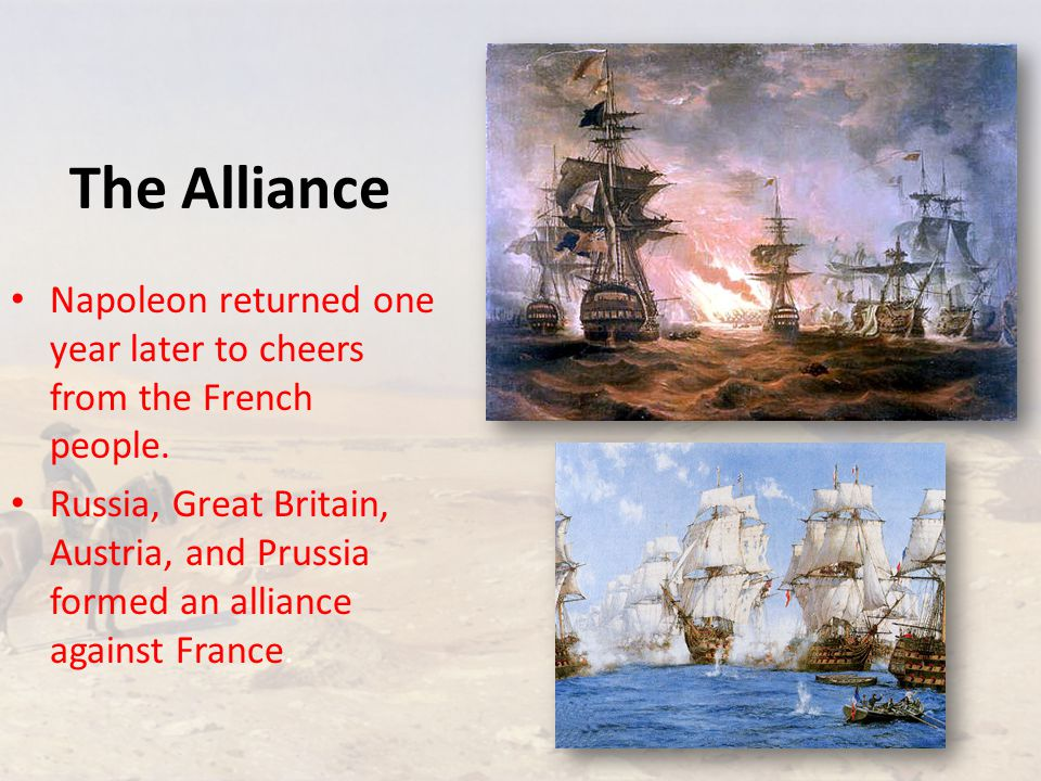 The Alliance Napoleon returned one year later to cheers from the French people.