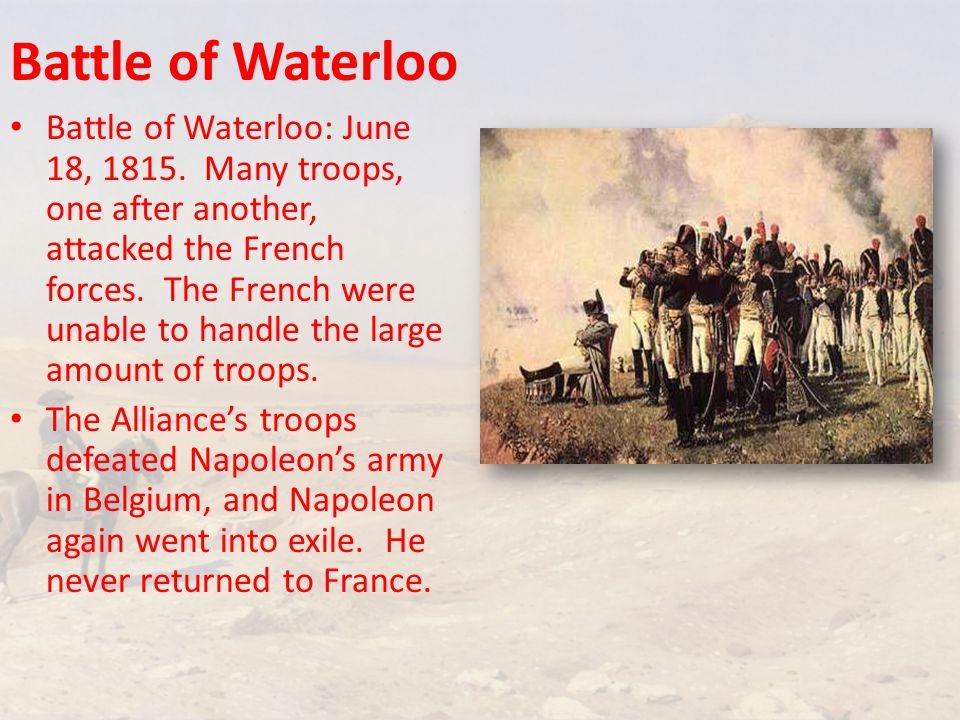 Battle of Waterloo Battle of Waterloo: June 18, 1815.