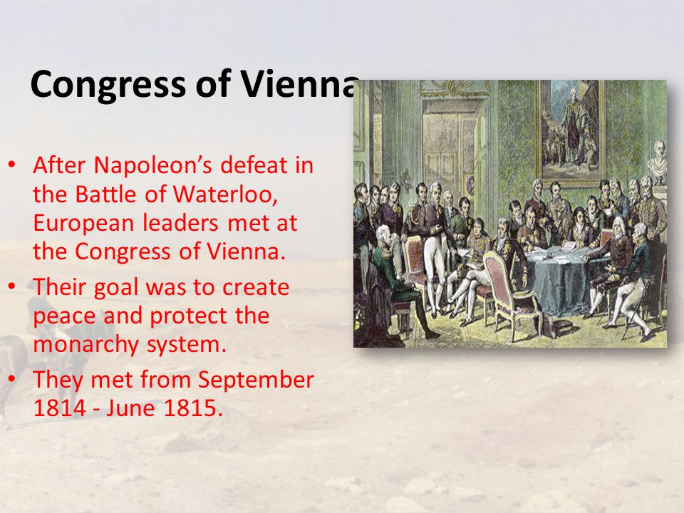 Congress of Vienna After Napoleon's defeat in the Battle of Waterloo, European leaders met at the Congress of Vienna.
