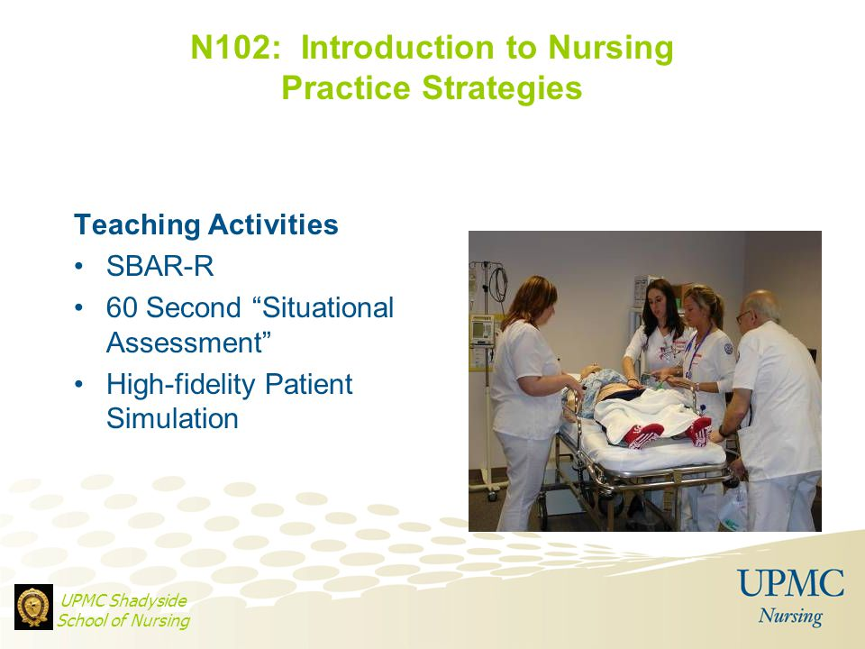 """18 N102: Introduction to Nursing Practice Strategies Teaching Activities SBAR-R 60 Second """"Situational Assessment"""" High-fidelity Patient Simulation UP"""
