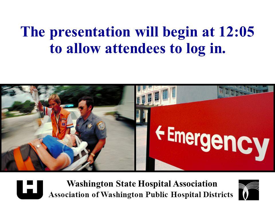 For audio, call: 1-800-586-5002 Washington State Hospital Association Association of Washington Public Hospital Districts