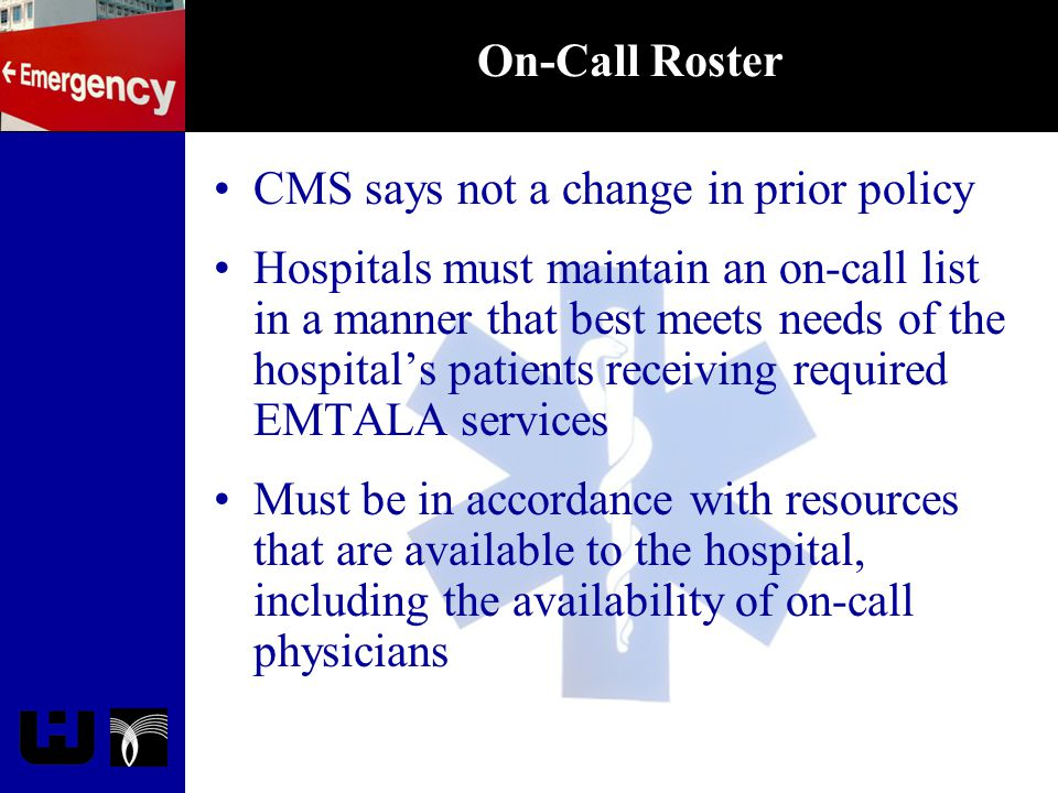 On-Call Roster CMS says not a change in prior policy Hospitals must maintain an on-call list in a manner that best meets needs of the hospital's patie