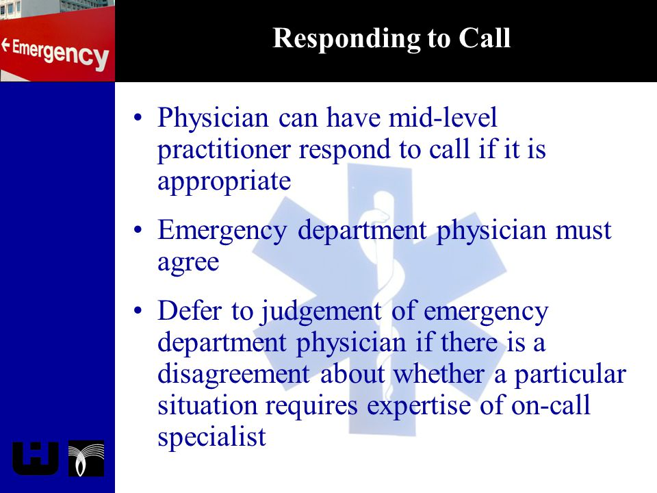 Responding to Call Physician can have mid-level practitioner respond to call if it is appropriate Emergency department physician must agree Defer to j