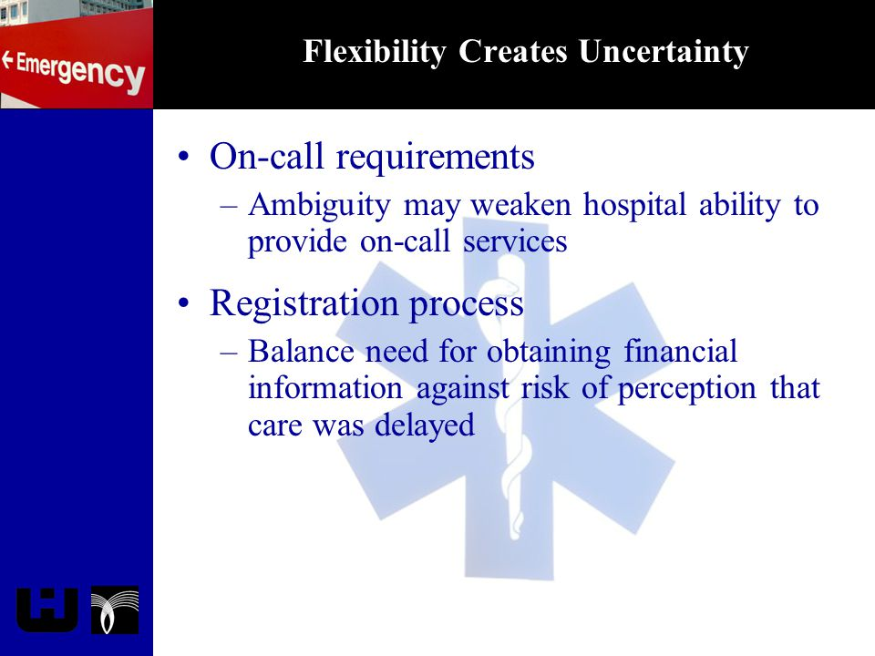 Flexibility Creates Uncertainty On-call requirements –Ambiguity may weaken hospital ability to provide on-call services Registration process –Balance