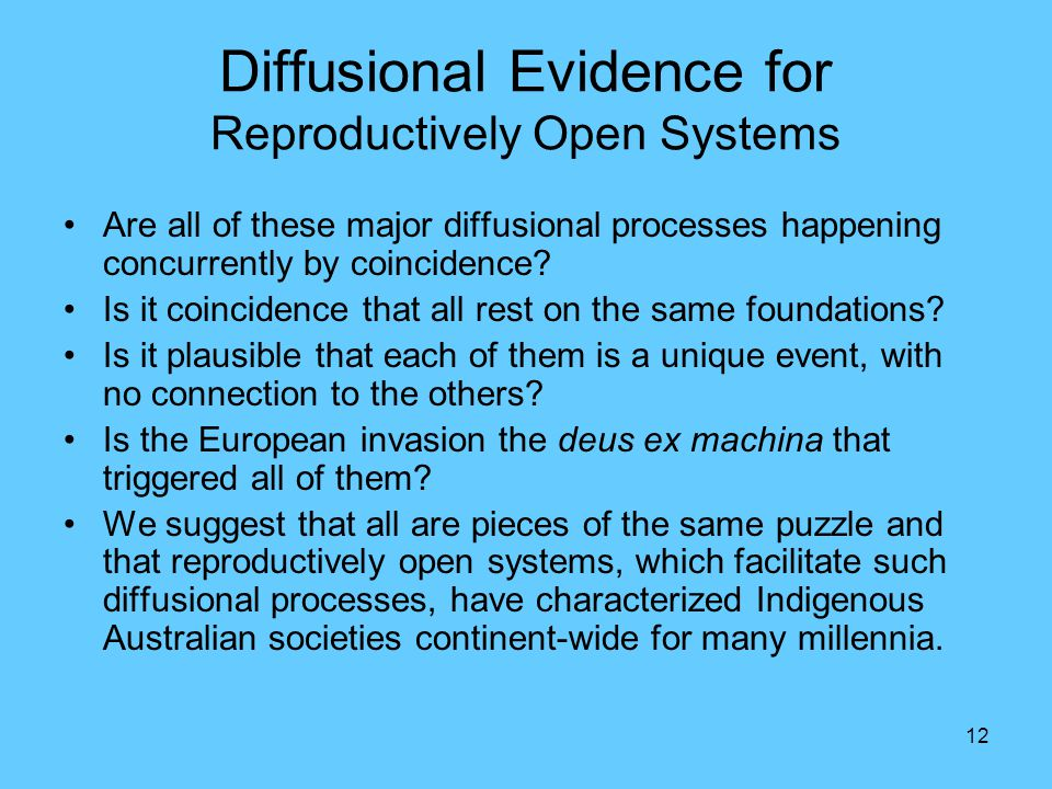 12 Diffusional Evidence for Reproductively Open Systems Are all of these major diffusional processes happening concurrently by coincidence.