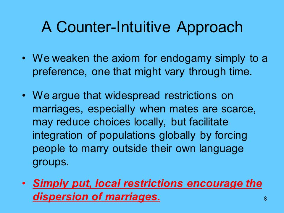 8 A Counter-Intuitive Approach We weaken the axiom for endogamy simply to a preference, one that might vary through time.