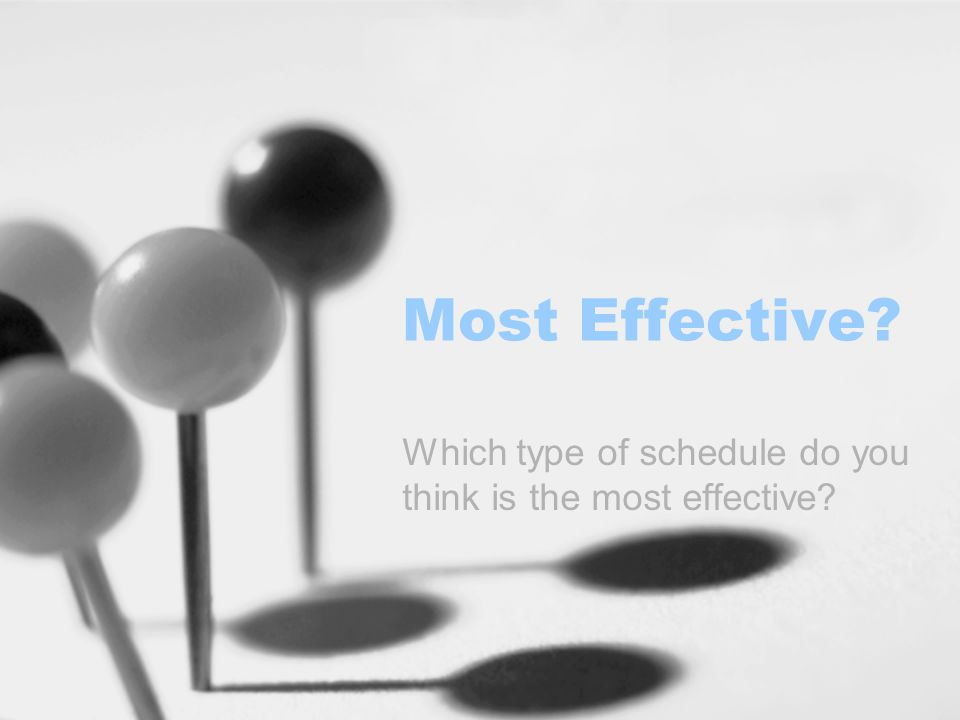 Most Effective? Which type of schedule do you think is the most effective?