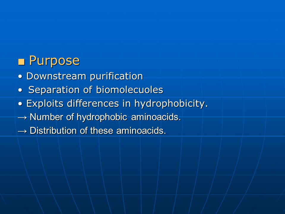 ■ Purpose Downstream purification Downstream purification Separation of biomolecuolesSeparation of biomolecuoles Exploits differences in hydrophobicity.