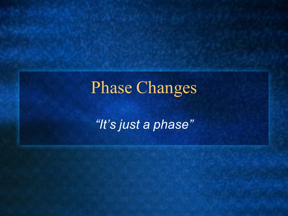 """Phase Changes """"It's just a phase"""""""