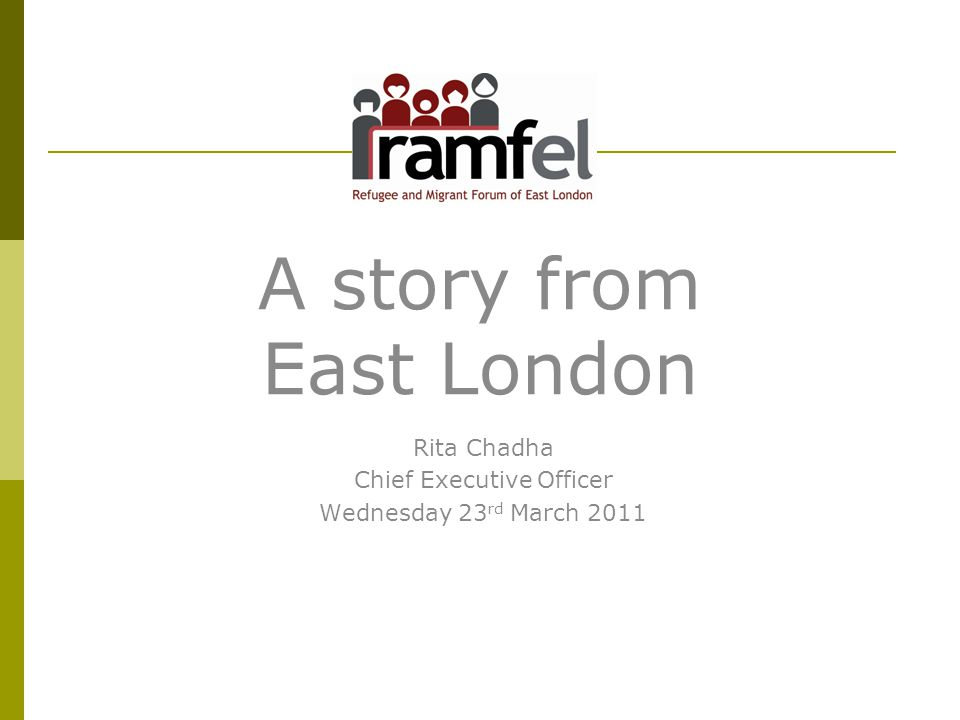 A story from East London Rita Chadha Chief Executive Officer Wednesday 23 rd March 2011