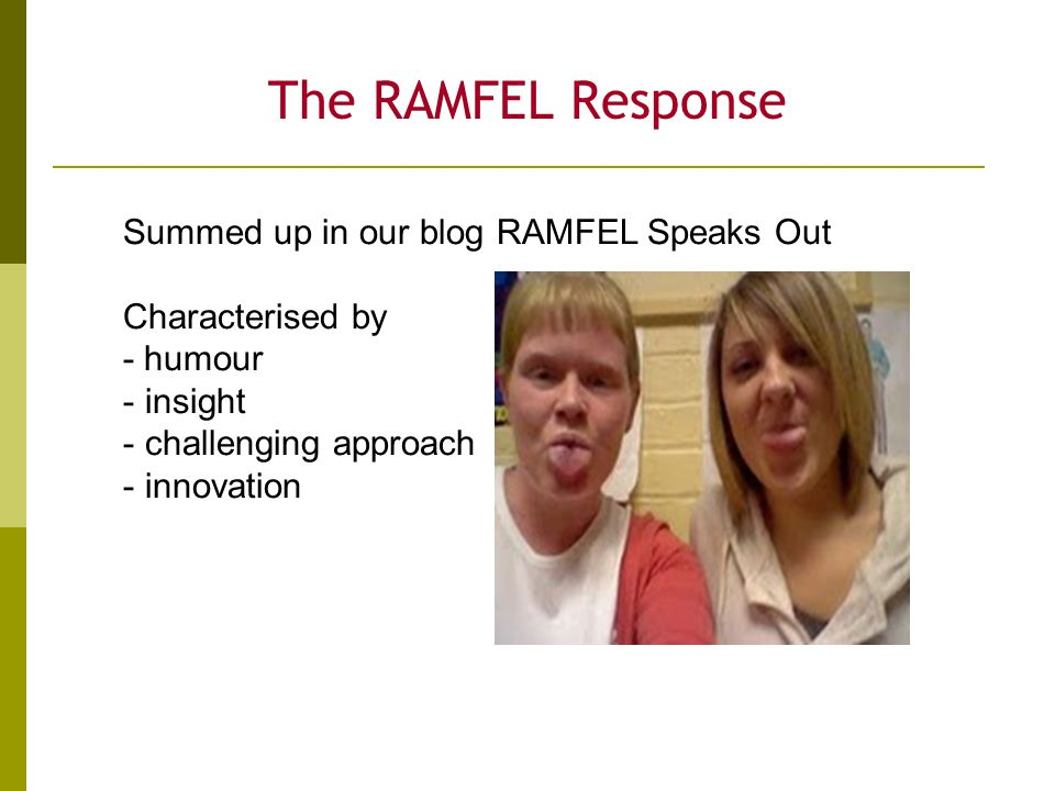 The RAMFEL Response Summed up in our blog RAMFEL Speaks Out Characterised by - humour - insight - challenging approach - innovation