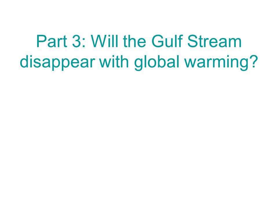 Part 3: Will the Gulf Stream disappear with global warming