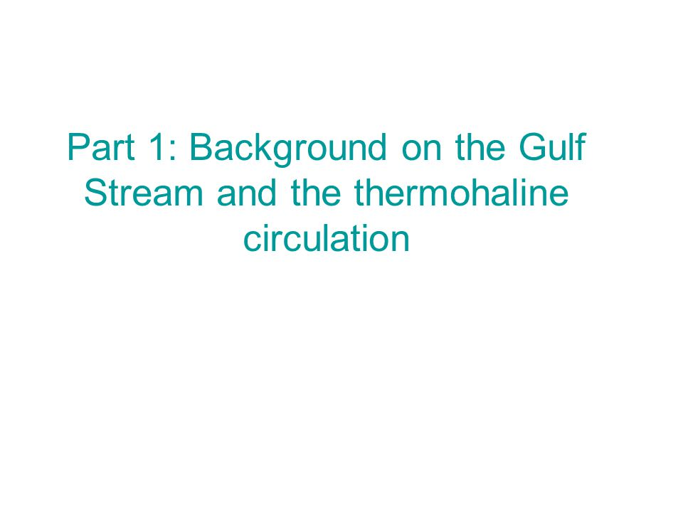 Part 1: Background on the Gulf Stream and the thermohaline circulation