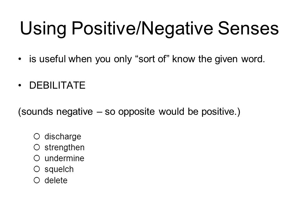 Using Positive/Negative Senses is useful when you only sort of know the given word.
