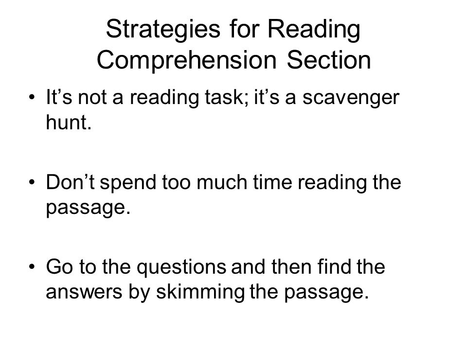 Strategies for Reading Comprehension Section It's not a reading task; it's a scavenger hunt.