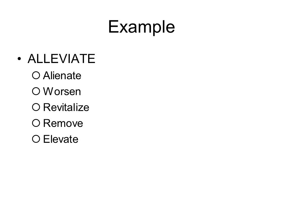 Example ALLEVIATE  Alienate  Worsen  Revitalize  Remove  Elevate