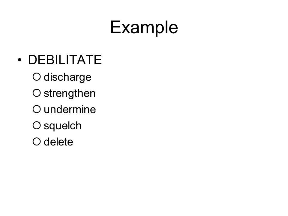Example DEBILITATE  discharge  strengthen  undermine  squelch  delete