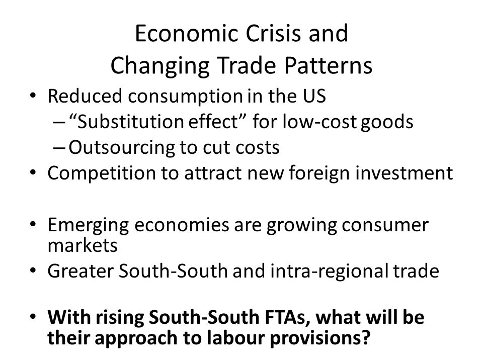 """Economic Crisis and Changing Trade Patterns Reduced consumption in the US – """"Substitution effect"""" for low-cost goods – Outsourcing to cut costs Compet"""