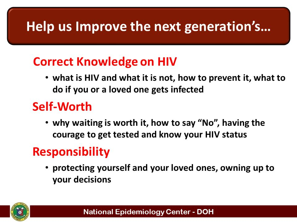 National Epidemiology Center - DOH Correct Knowledge on HIV what is HIV and what it is not, how to prevent it, what to do if you or a loved one gets i