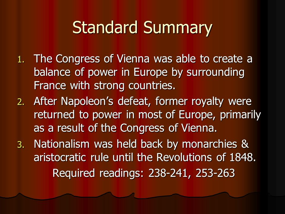 Standard Summary 1. The Congress of Vienna was able to create a balance of power in Europe by surrounding France with strong countries. 2. After Napol