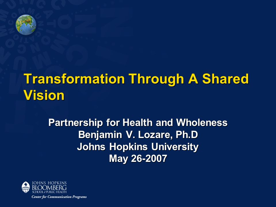 Transformation Through A Shared Vision Partnership for Health and Wholeness Benjamin V.