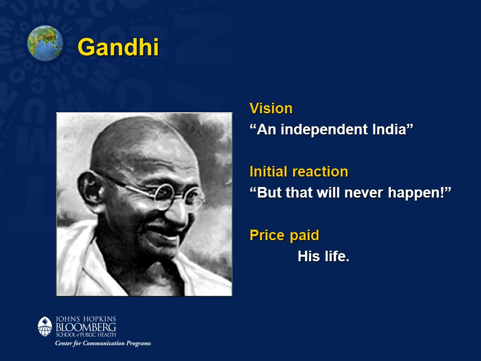 Gandhi Vision An independent India Initial reaction But that will never happen! Price paid His life.
