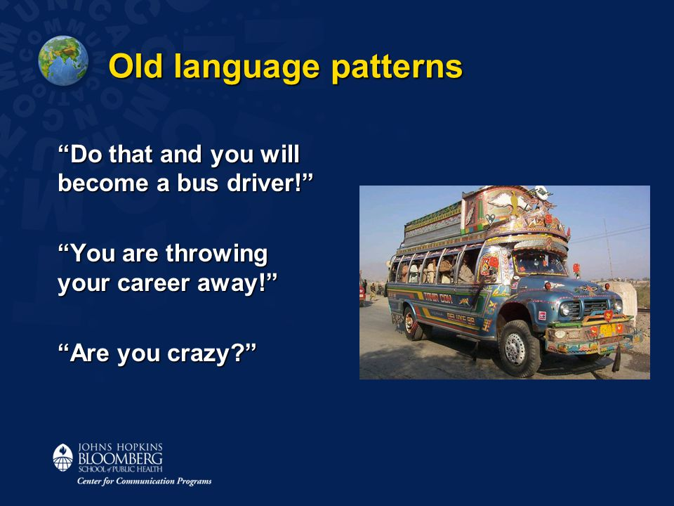 Old language patterns Do that and you will become a bus driver! You are throwing your career away! Are you crazy