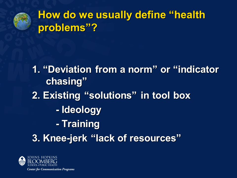 How do we usually define health problems . 1. Deviation from a norm or indicator chasing 2.